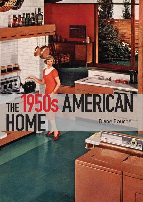 The 1950s American Home by Diane Boucher
