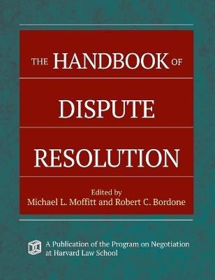 The Handbook of Dispute Resolution by Michael L. Moffitt