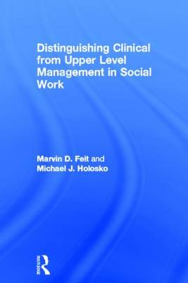 Distinguishing Clinical from Upper Level Management in Social Work by Marvin D. Feit