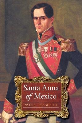 Santa Anna of Mexico by Will Fowler
