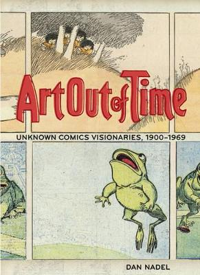 Art out of Time: Unknown Comic Visionairies 1900 - 1969 book