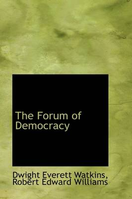 The Forum of Democracy by Robert Edward William Everett Watkins