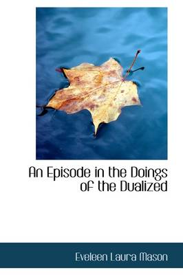 An Episode in the Doings of the Dualized by Eveleen Laura Mason