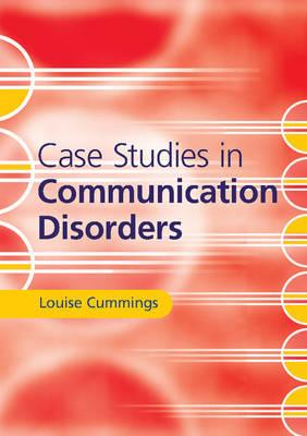 Case Studies in Communication Disorders by Louise Cummings