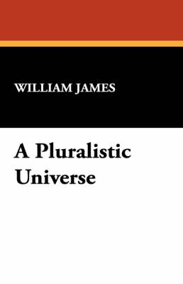 A Pluralistic Universe by William James