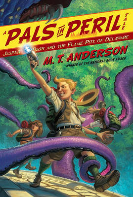 Jasper Dash and the Flame-Pits of Delaware M.T. Anderson's Thrilling Tales by Anderson M.T.