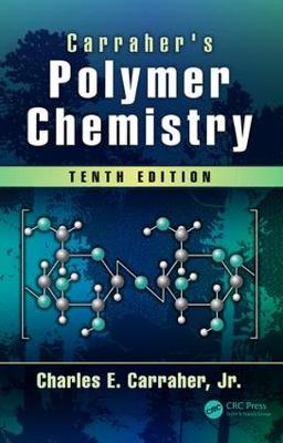 Carraher's Polymer Chemistry, Tenth Edition by Charles E. Carraher, Jr.