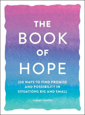 The Book of Hope: 250 Ways to Find Promise and Possibility in Situations Big and Small book