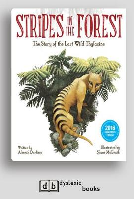 Stripes in the Forest: The Story of the last Wild Thylacine by Aleesah Darlison