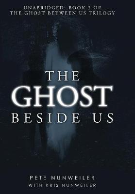 The Ghost Beside Us: Unabridged by Pete Nunweiler