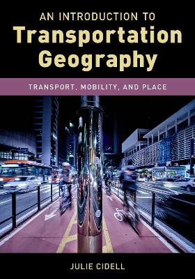 An Introduction to Transportation Geography: Transport, Mobility, and Place by Julie Cidell