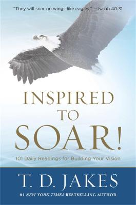 Inspired to Soar! by T. D. Jakes