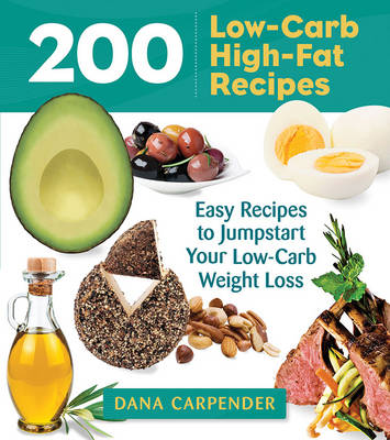 200 Low-Carb, High-Fat Recipes by Dana Carpender