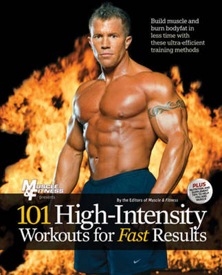 101 High Intensity Workouts for Fast Results by Muscle and Fitness Magazine