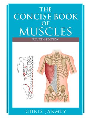The Concise Book of Muscles, Fourth Edition by Chris Jarmey