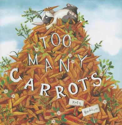 Too Many Carrots by ,Katy Hudson