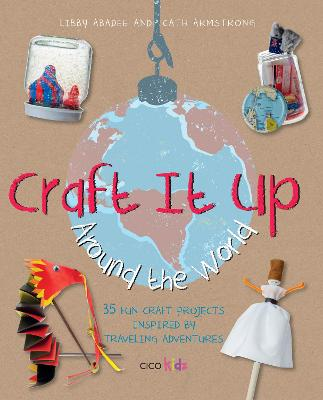 Craft It Up Around the World by Cath Armstrong