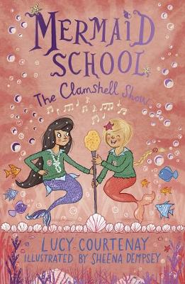 Mermaid School: The Clamshell Show by Lucy Courtenay