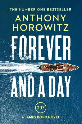 Forever and a Day: the explosive number one bestselling new James Bond thriller (James Bond 007) by Anthony Horowitz