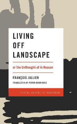 Living Off Landscape by Francois Jullien