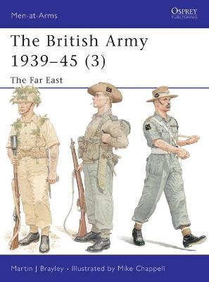The British Army 1939-45: Pt. 3: Far East by Martin J. Brayley