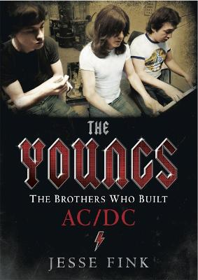 Youngs - The Brothers Who Built Ac/Dc by Jesse Fink