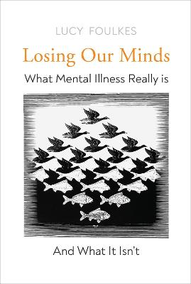 Losing Our Minds: What Mental Illness Really Is  - and What It Isn't book