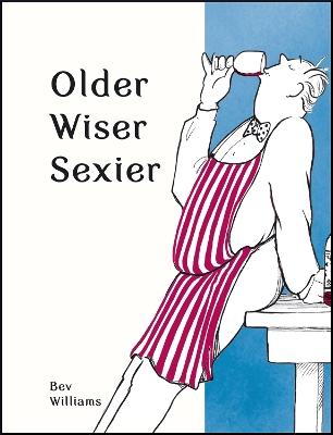 Older, Wiser, Sexier (Men) by Bev Williams