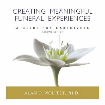 Creating Meaningful Funeral Experiences by Alan D. Wolfelt