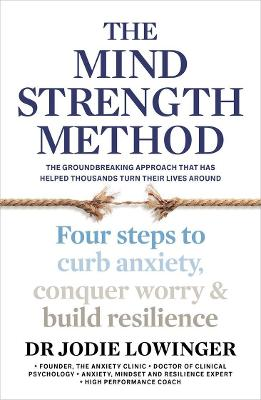 The Mind Strength Method: Four Steps to Curb Anxiety, Conquer Worry and Build Resilience book