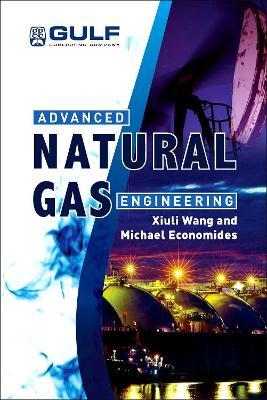 Advanced Natural Gas Engineering by Xiuli Wang