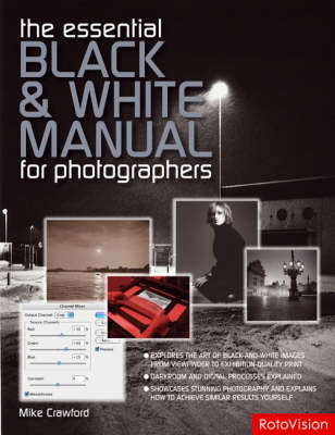 The Essential Black and White Photography Manual by Mike Crawford