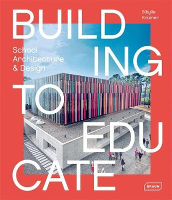 Building to Educate: School Architecture & Design by Sibylle Kramer