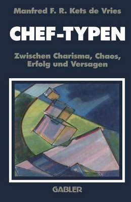 Chef-Typen: Zwischen Charisma Und Chaos, Erfolg Und Versagen by Manfred F R Kets de Vries