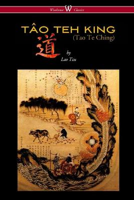 Tao Teh King (Tao Te Ching - Wisehouse Classics Edition) by Professor Lao Tzu