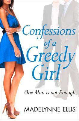 Confessions of a Greedy Girl by Madelynne Ellis