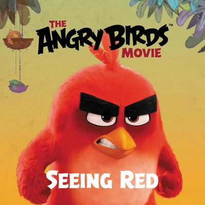 The Angry Birds Movie: Seeing Red by Sarah Hines Stephens