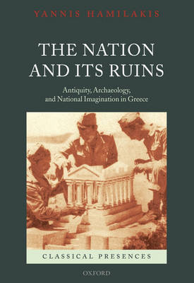 The Nation and its Ruins by Yannis Hamilakis