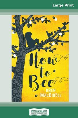 How to Bee (16pt Large Print Edition) by Bren Macdibble