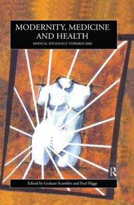 Modernity, Medicine and Health by Paul Higgs