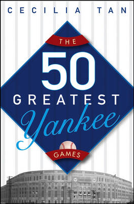 The 50 Greatest Yankee Games by Cecilia Tan