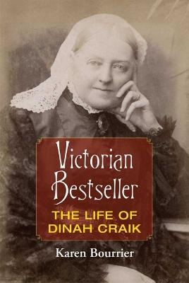 Victorian Bestseller: The Life of Dinah Craik by Karen Bourrier