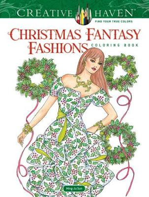 Creative Haven Christmas Fantasy Fashions Coloring Book by Ming-Ju Sun