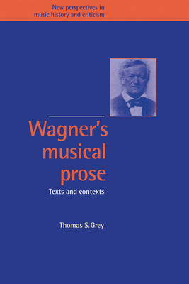 Wagner's Musical Prose by Thomas S. Grey