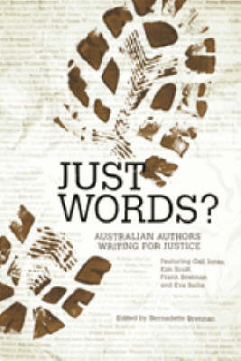 Just Words: Australian Authors Writing For Justice by Bernadette Brennan