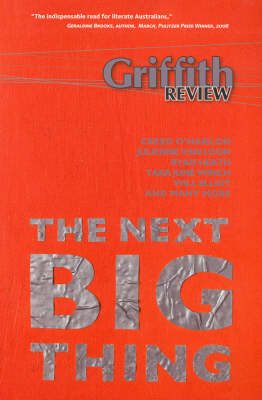 Griffith Review 13: The Next Big Thing by Julianne  Schultz