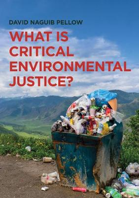 What is Critical Environmental Justice? by David Naguib Pellow