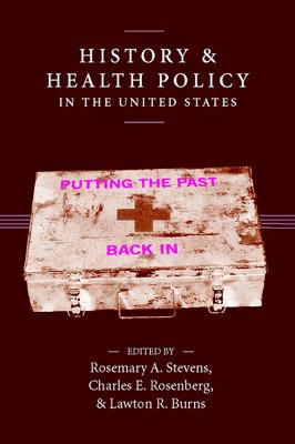 History and Health Policy in the United States by Rosemary A. Stevens
