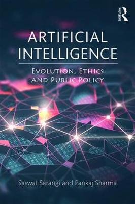 Artificial Intelligence: Evolution, Ethics and Public Policy by Saswat Sarangi