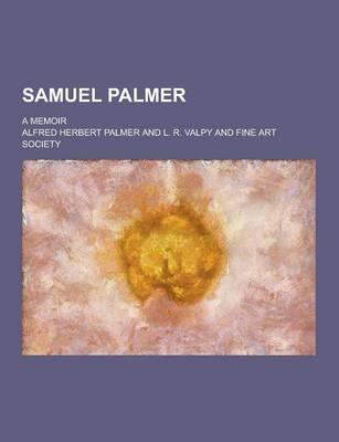 Samuel Palmer; A Memoir by Alfred Herbert Palmer